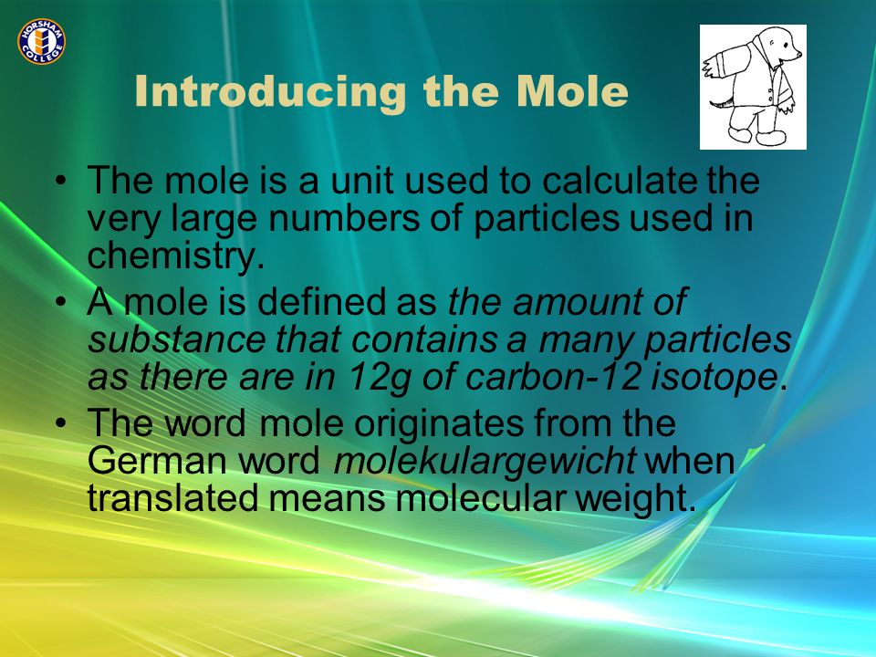 Introducing the Mole The mole is a unit used to calculate the very large numbers of particles used in chemistry.