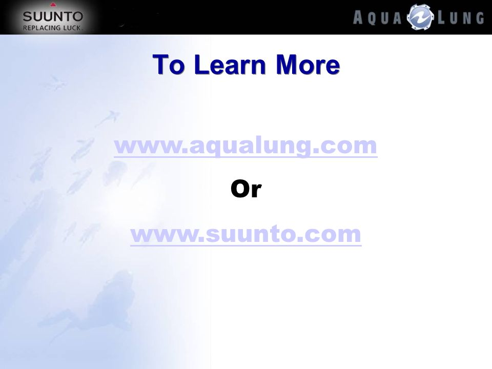 To Learn More www.aqualung.com Or www.suunto.com