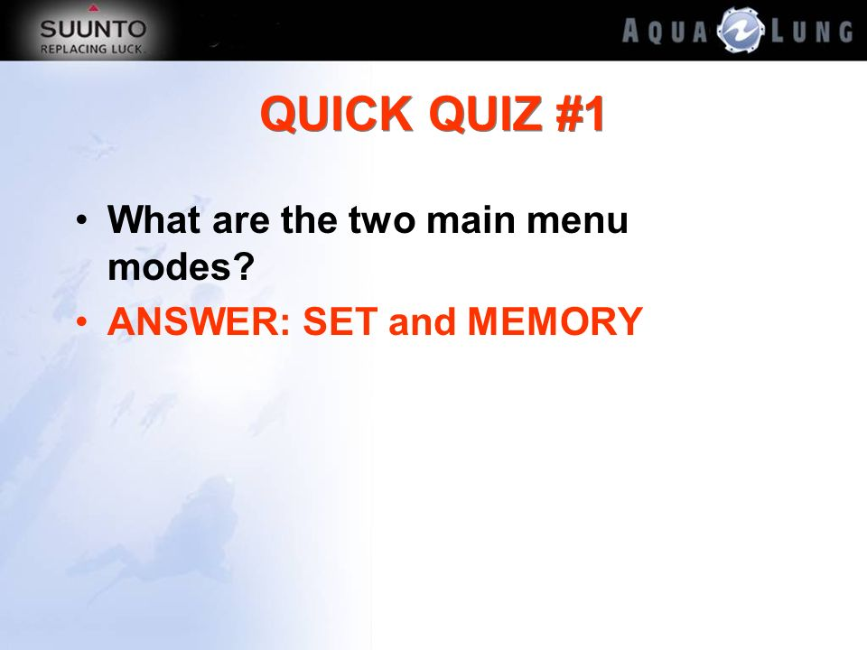 QUICK QUIZ #1 What are the two main menu modes ANSWER: SET and MEMORY