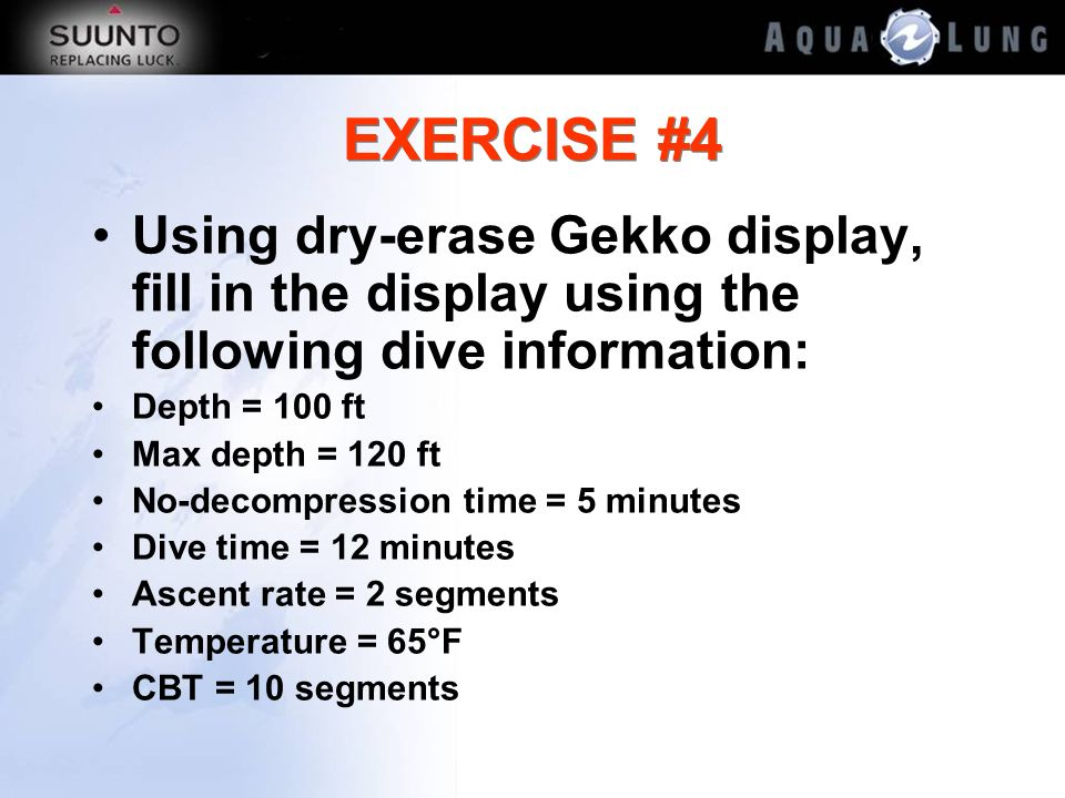 EXERCISE #4 Using dry-erase Gekko display, fill in the display using the following dive information: