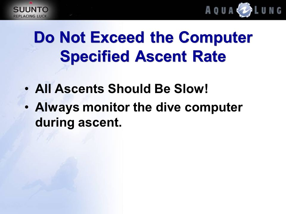 Do Not Exceed the Computer Specified Ascent Rate