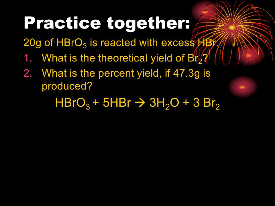 Practice together: HBrO3 + 5HBr  3H2O + 3 Br2