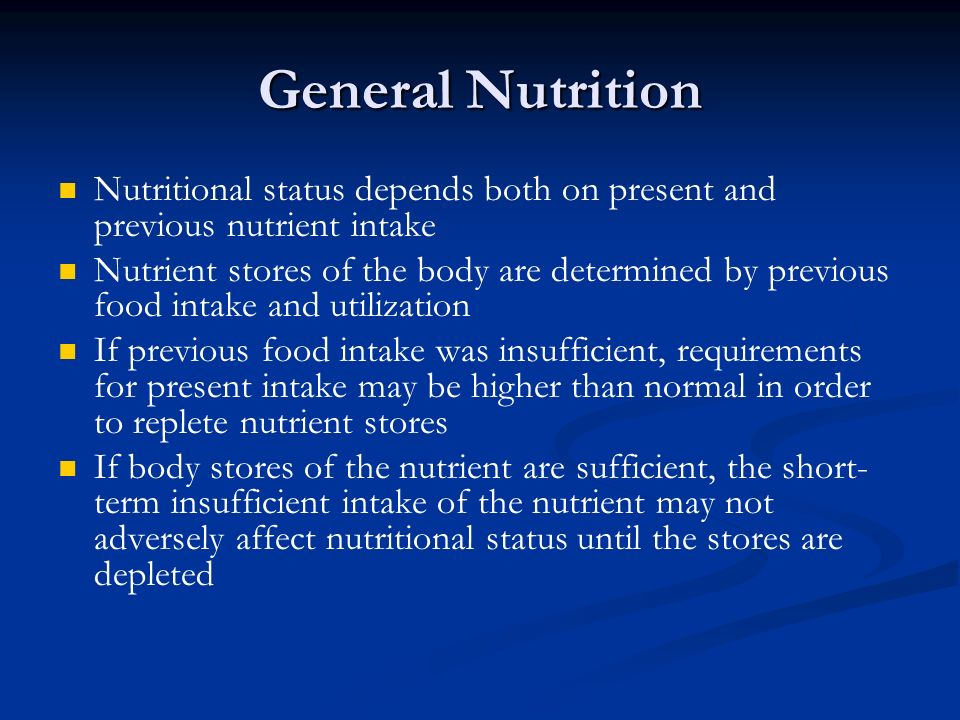 General Nutrition Nutritional status depends both on present and previous nutrient intake.