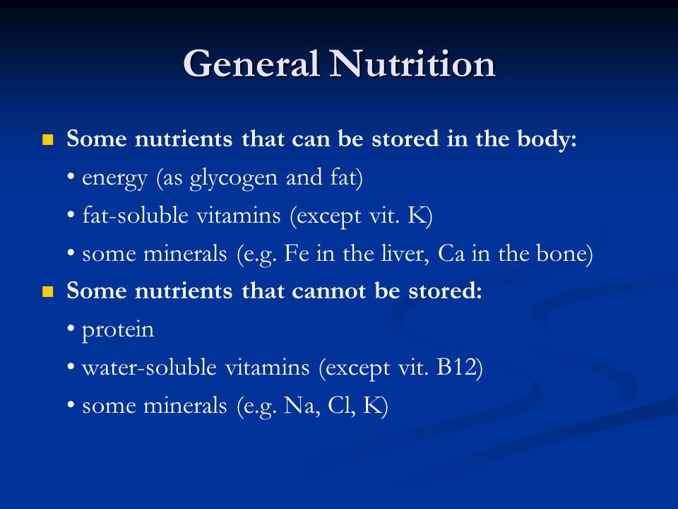General Nutrition Some nutrients that can be stored in the body: