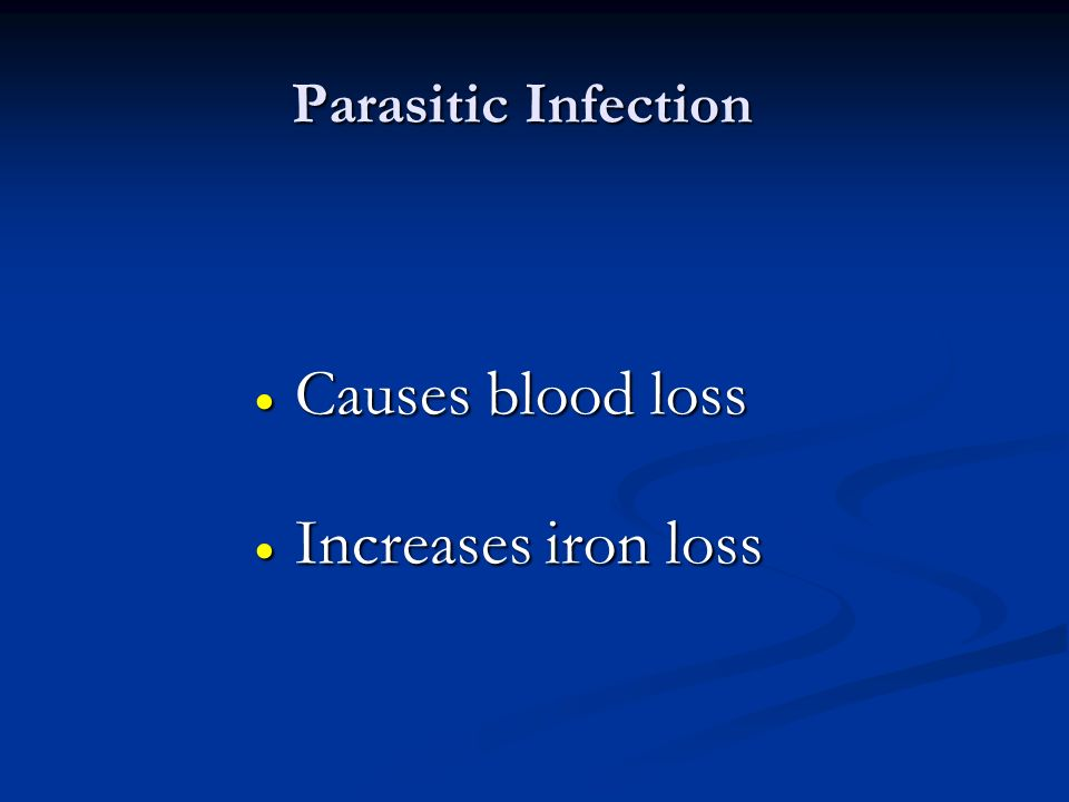 Causes blood loss Increases iron loss Parasitic Infection