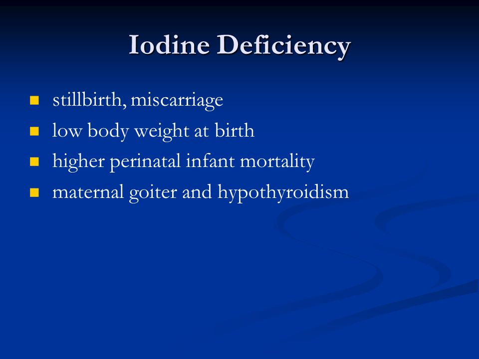 Iodine Deficiency stillbirth, miscarriage low body weight at birth