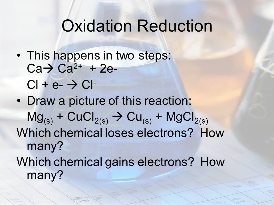 Oxidation Reduction This happens in two steps: Ca Ca2+ + 2e-