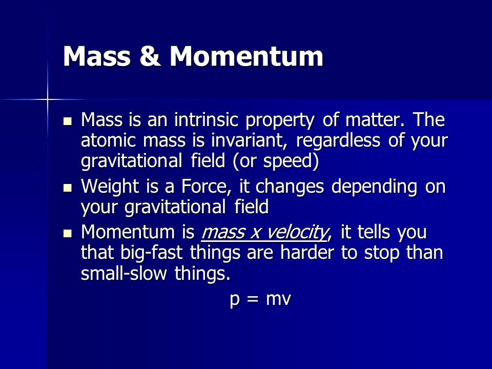 Mass & Momentum Mass is an intrinsic property of matter. The atomic mass is invariant, regardless of your gravitational field (or speed)