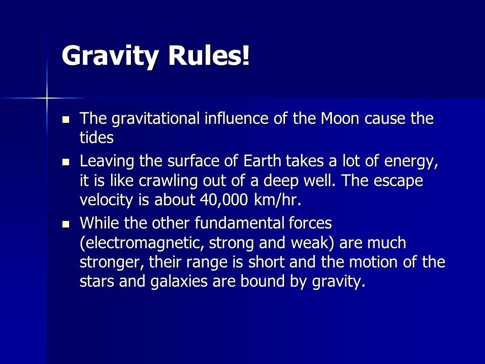 Gravity Rules! The gravitational influence of the Moon cause the tides