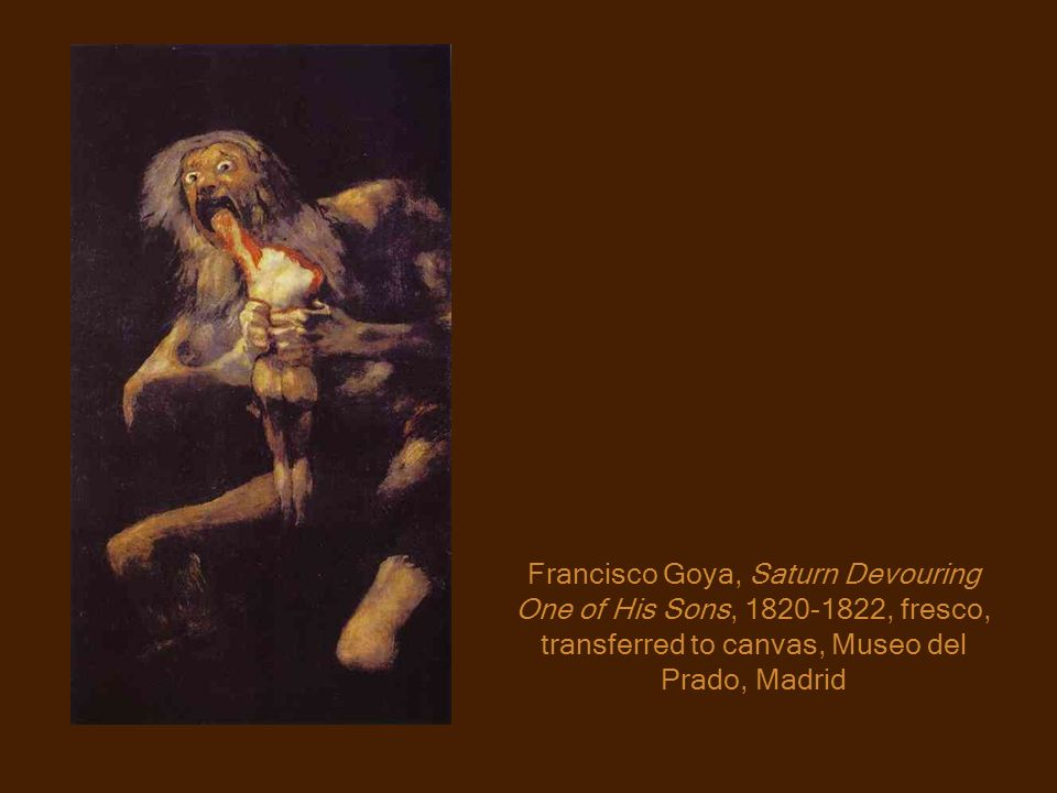 Francisco Goya, Saturn Devouring One of His Sons, , fresco, transferred to canvas, Museo del Prado, Madrid