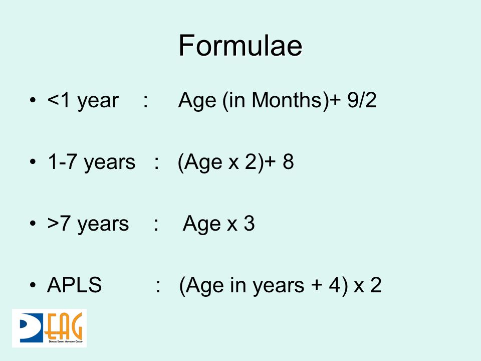 Formulae <1 year : Age (in Months)+ 9/2 1-7 years : (Age x 2)+ 8