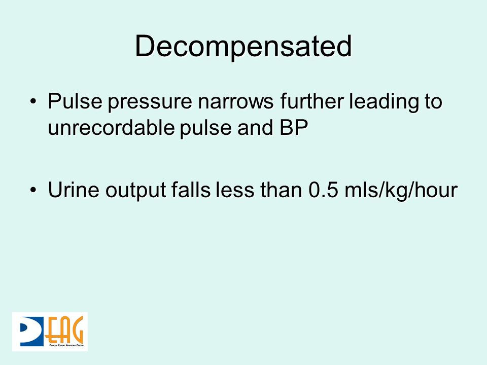 Decompensated Pulse pressure narrows further leading to unrecordable pulse and BP.