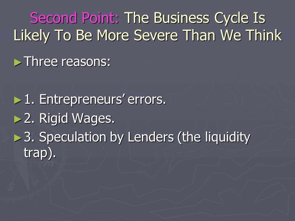 Second Point: The Business Cycle Is Likely To Be More Severe Than We Think