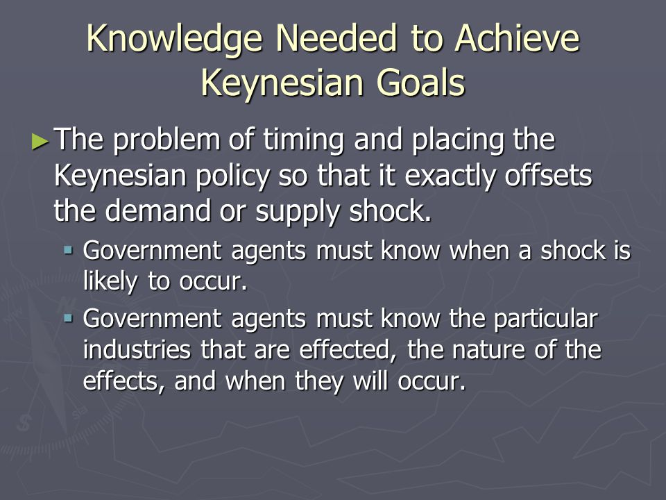 Knowledge Needed to Achieve Keynesian Goals