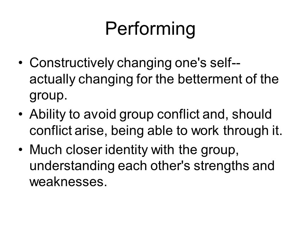 Performing Constructively changing one s self--actually changing for the betterment of the group.