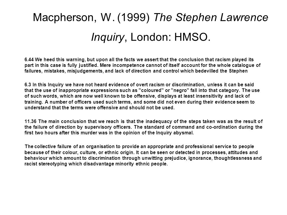 Macpherson, W. (1999) The Stephen Lawrence Inquiry, London: HMSO.