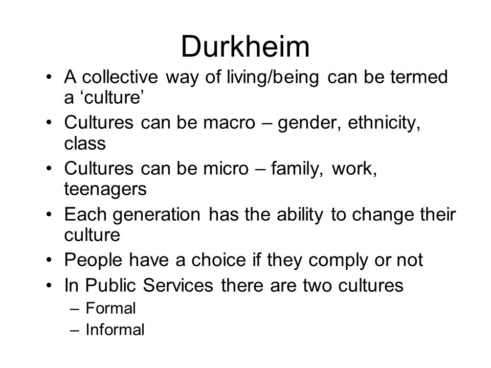 Durkheim A collective way of living/being can be termed a 'culture'