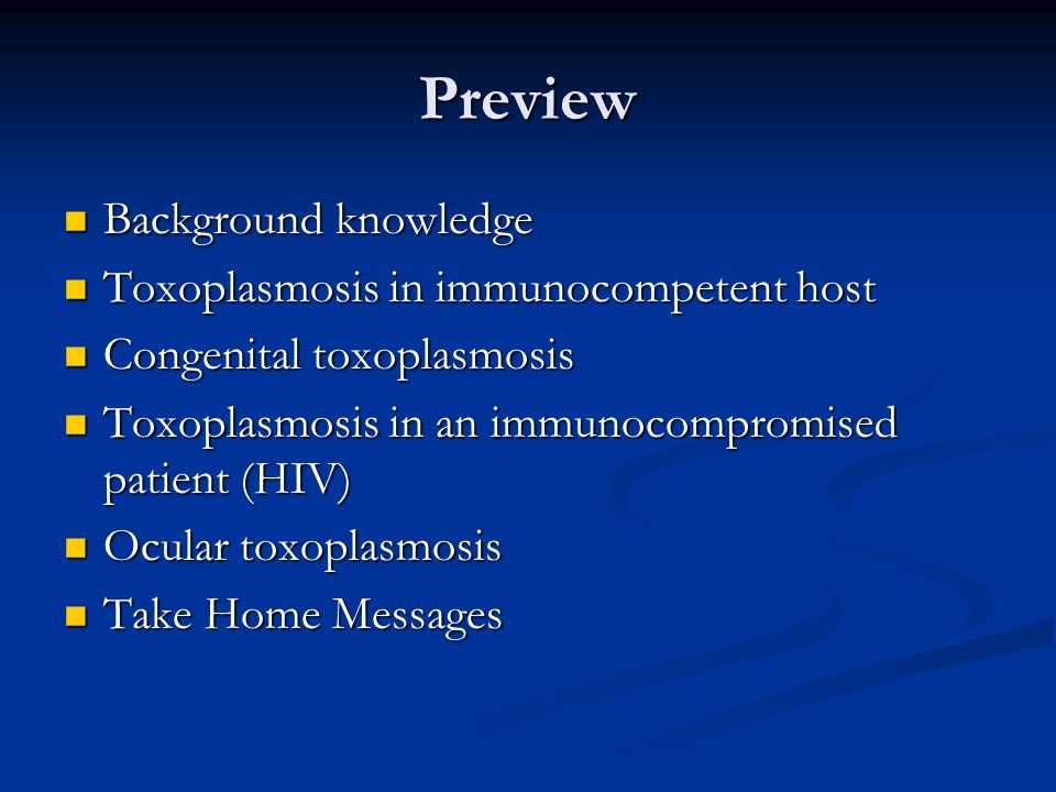 Preview Background knowledge Toxoplasmosis in immunocompetent host