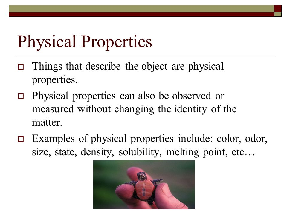 Physical Properties Things that describe the object are physical properties.
