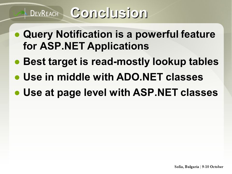 Conclusion Query Notification is a powerful feature for ASP.NET Applications. Best target is read-mostly lookup tables.