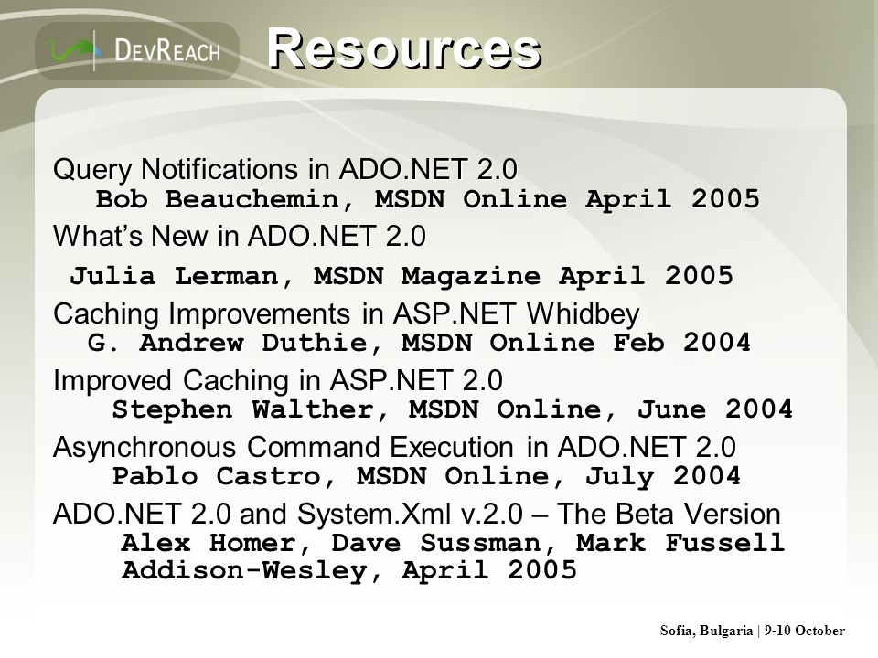 Resources Query Notifications in ADO.NET 2.0 Bob Beauchemin, MSDN Online April What's New in ADO.NET 2.0.