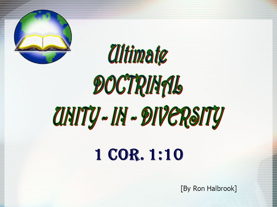1 COR. 1:10 Ultimate DOCTRINAL UNITY - IN - DIVERSITY