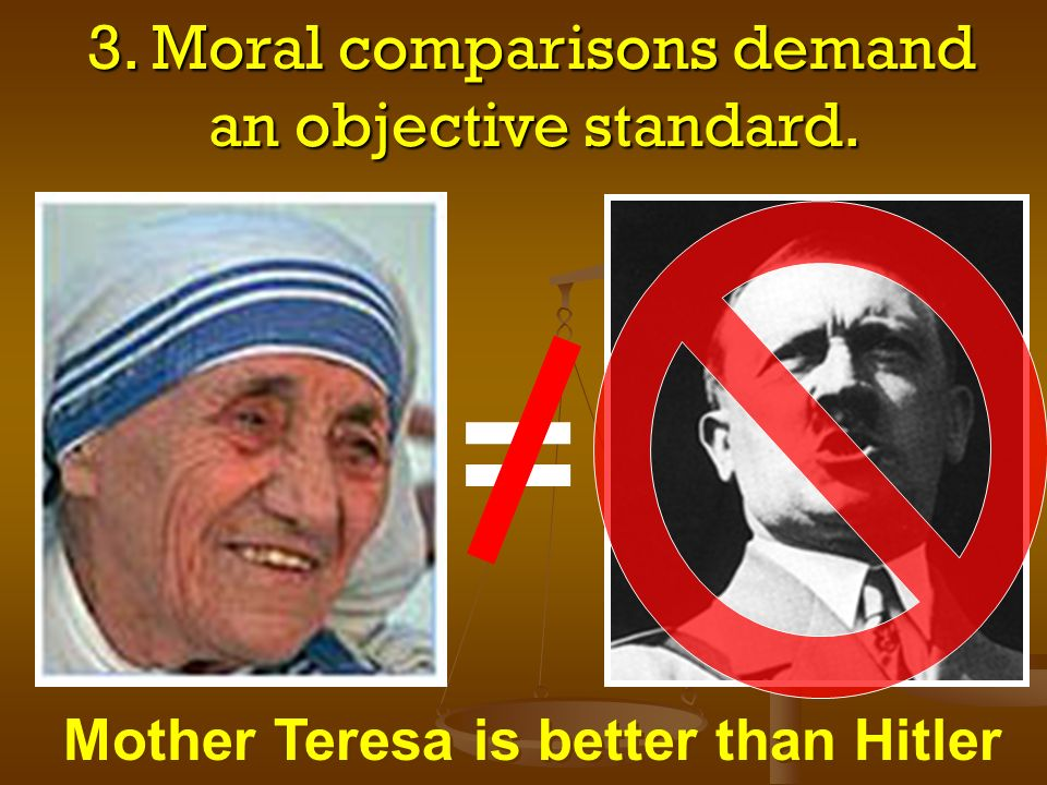 3. Moral comparisons demand an objective standard.