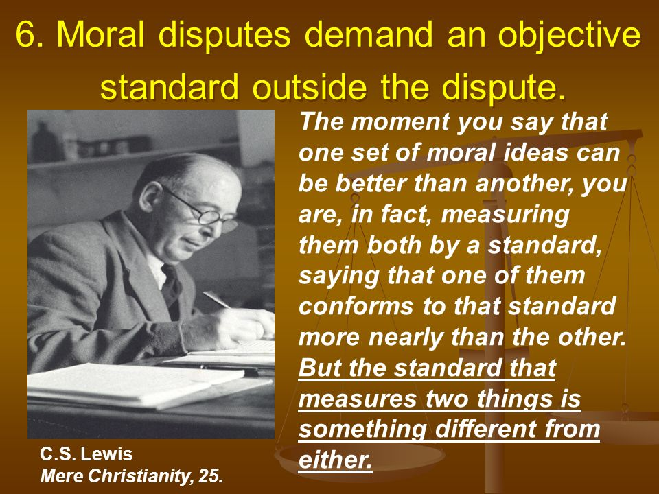 6. Moral disputes demand an objective standard outside the dispute.
