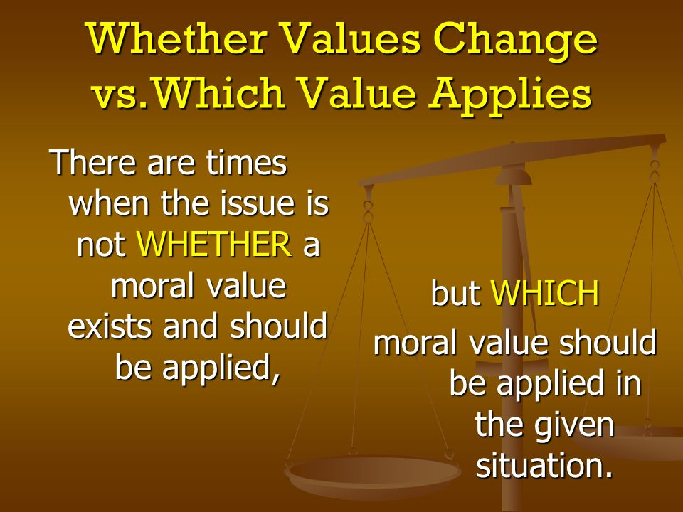 Whether Values Change vs.Which Value Applies