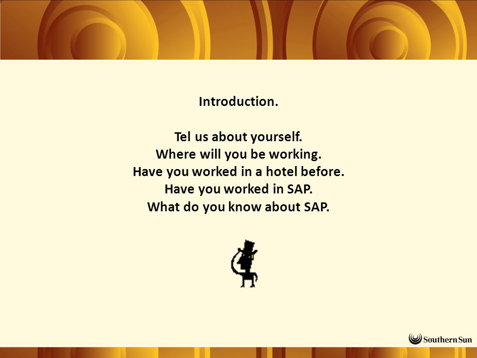 Introduction. Tel us about yourself. Where will you be working