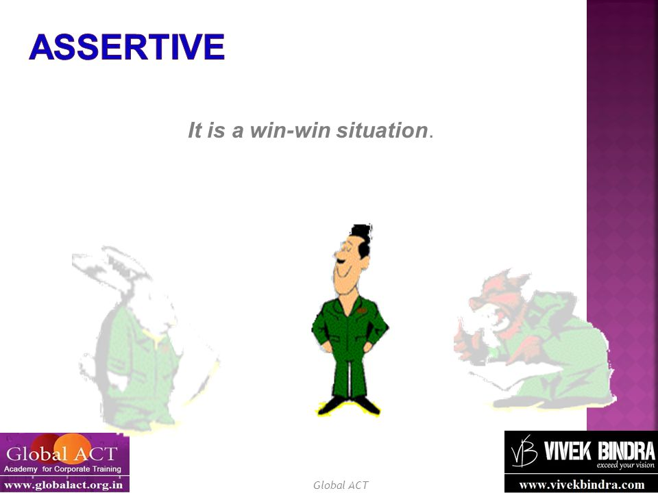 Assertive It is a win-win situation.