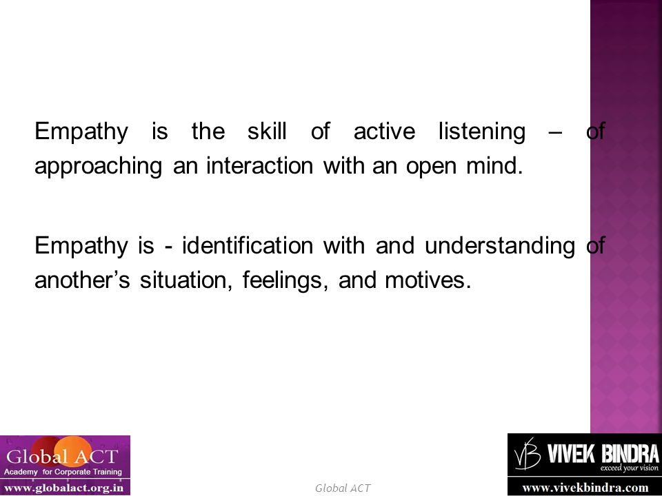 Empathy is the skill of active listening – of approaching an interaction with an open mind.