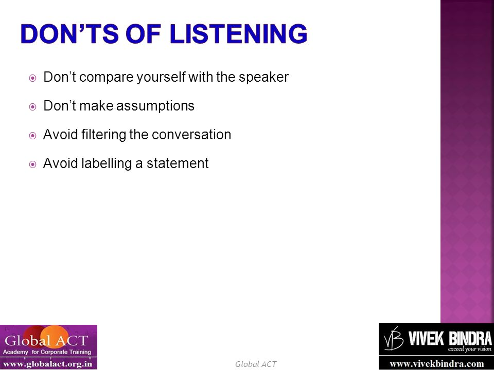 Don'ts of Listening Don't compare yourself with the speaker