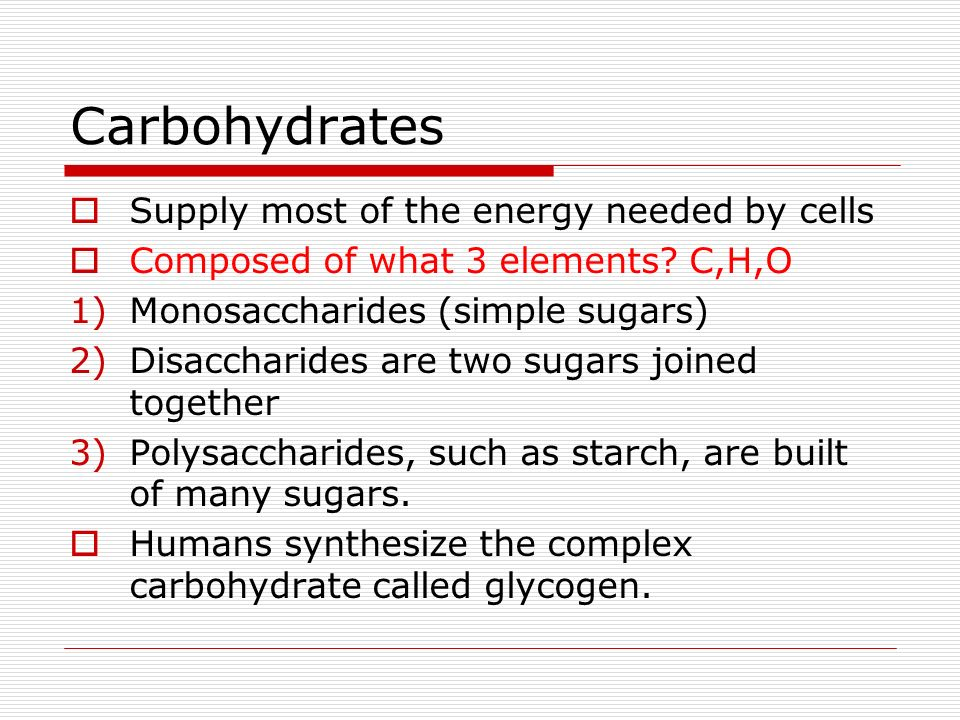 Carbohydrates Supply most of the energy needed by cells