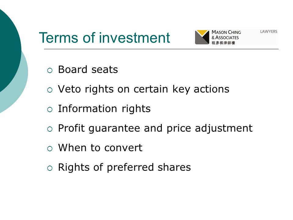 Terms of investment Board seats Veto rights on certain key actions