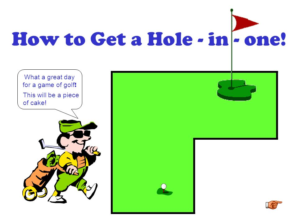 How to Get a Hole - in - one!