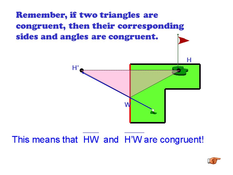 Remember, if two triangles are congruent, then their corresponding sides and angles are congruent.