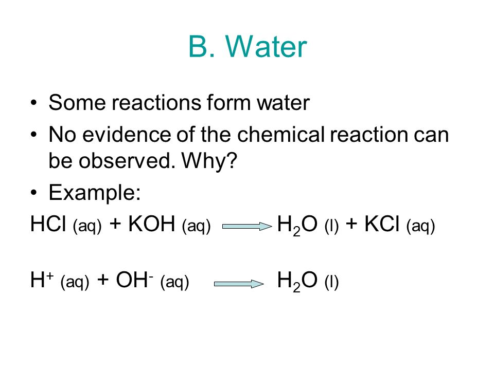 B. Water Some reactions form water