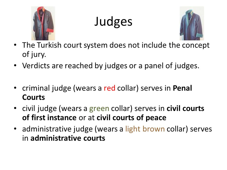 Judges The Turkish court system does not include the concept of jury.