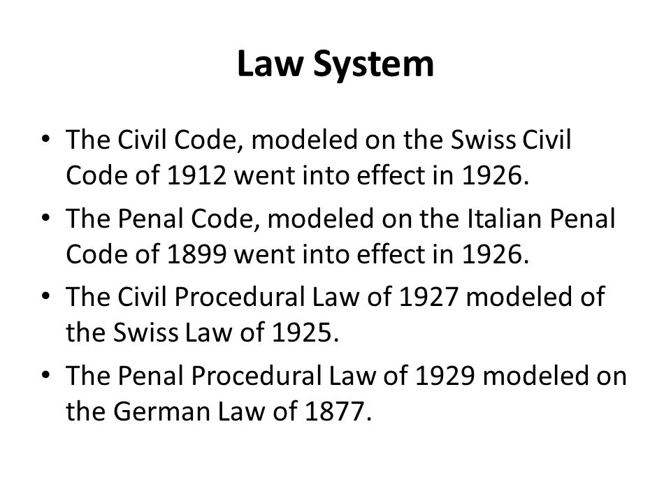 Law System The Civil Code, modeled on the Swiss Civil Code of 1912 went into effect in
