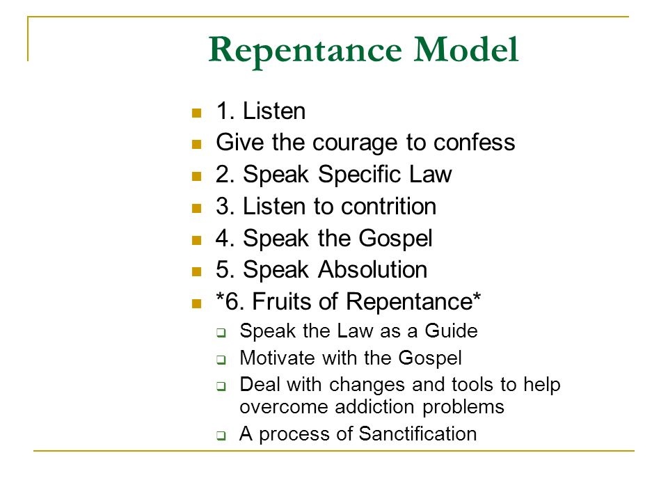 Repentance Model 1. Listen Give the courage to confess