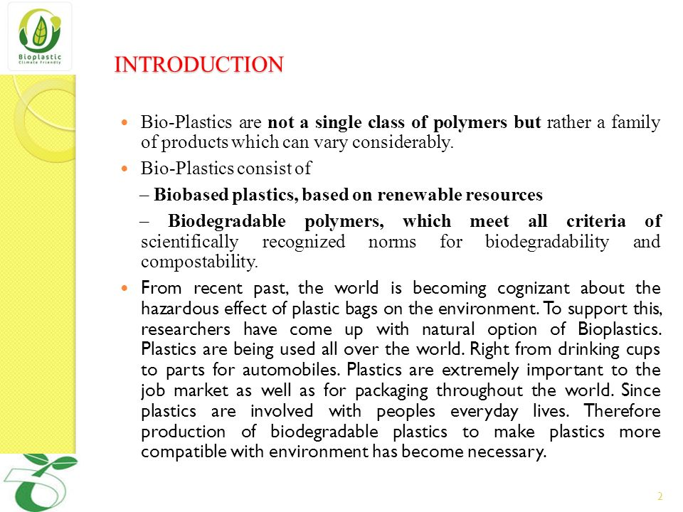 INTRODUCTION Bio-Plastics are not a single class of polymers but rather a family of products which can vary considerably.
