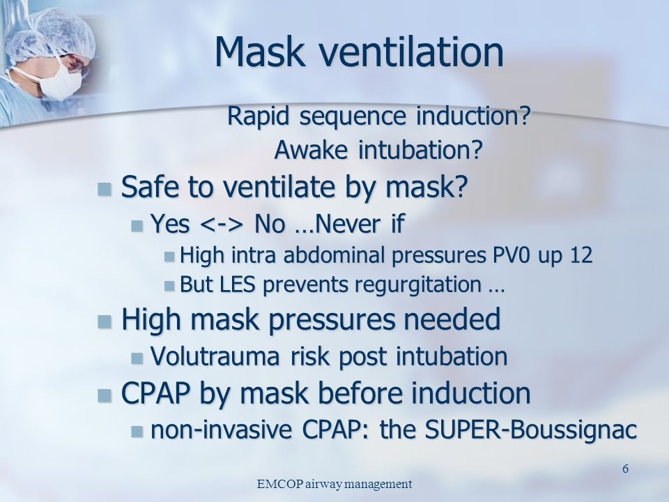 Mask ventilation Safe to ventilate by mask High mask pressures needed