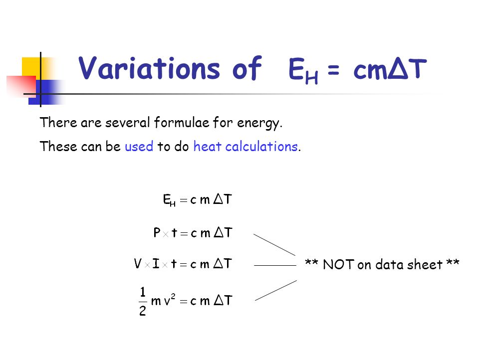 Variations of EH = cmΔT There are several formulae for energy.