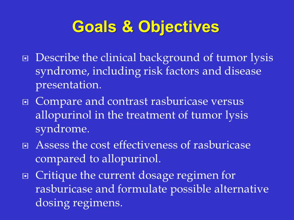 Goals & Objectives Describe the clinical background of tumor lysis syndrome, including risk factors and disease presentation.