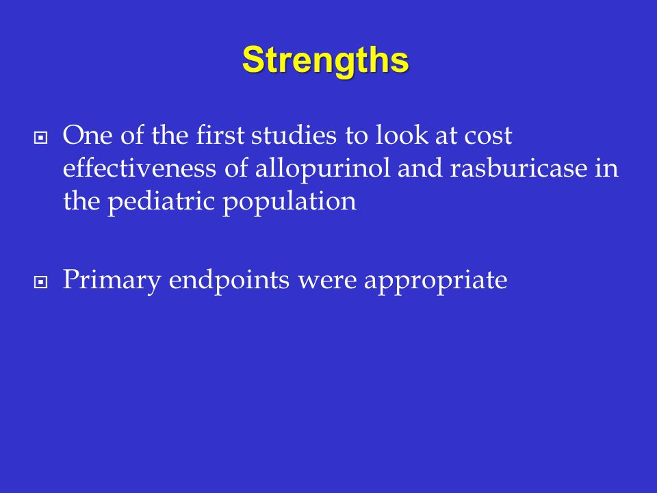 Strengths One of the first studies to look at cost effectiveness of allopurinol and rasburicase in the pediatric population.