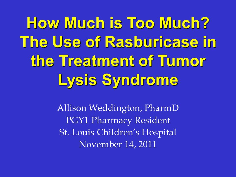 How Much is Too Much The Use of Rasburicase in the Treatment of Tumor Lysis Syndrome