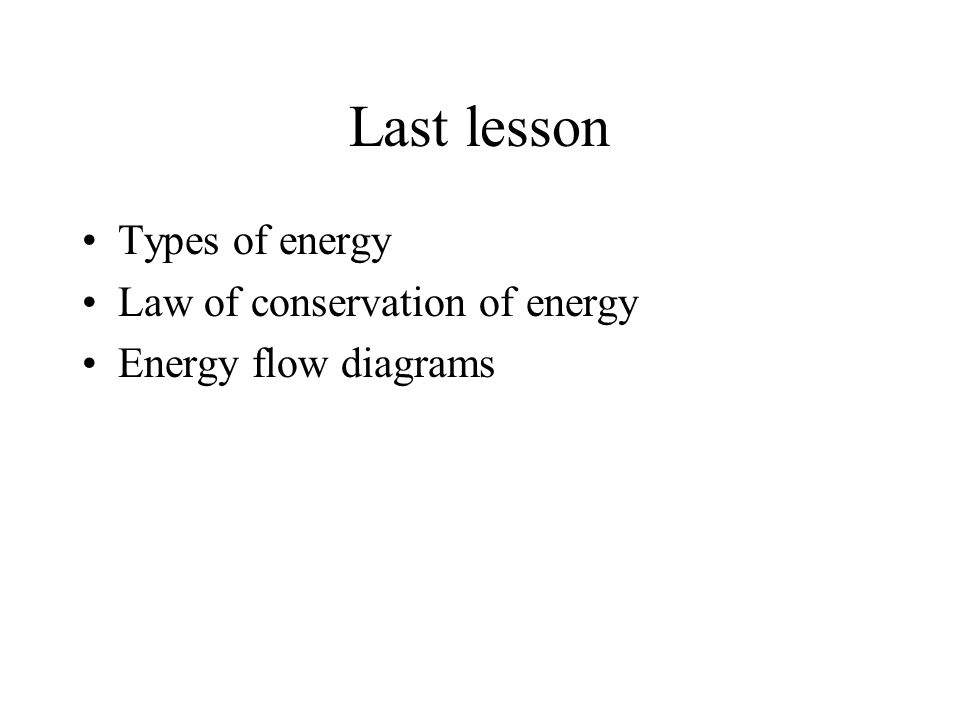 Last lesson Types of energy Law of conservation of energy
