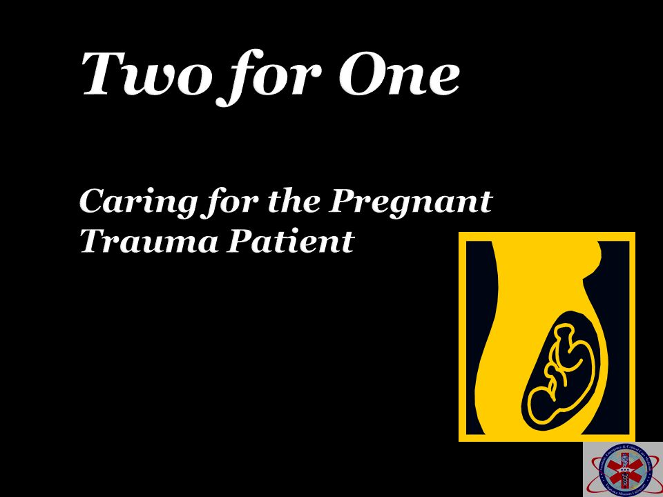 Two for One Caring for the Pregnant Trauma Patient