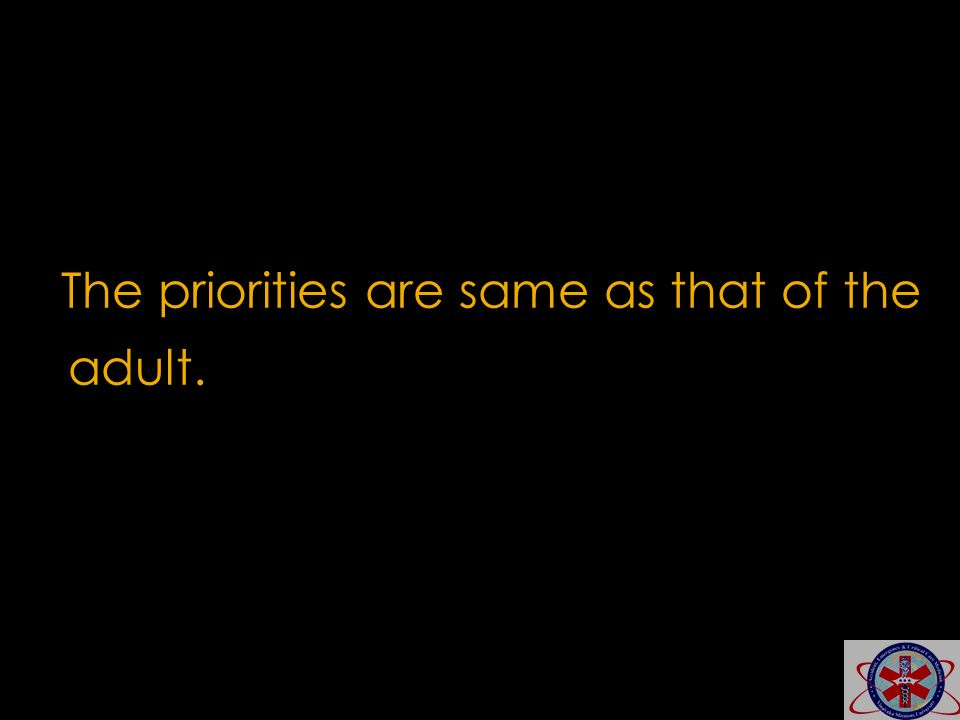 The priorities are same as that of the adult.